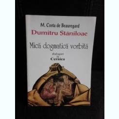 Mica dogmatica vorbita. Dialoguri la Cernica - Dumitru Staniloae