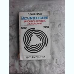 MICA INTELEGERE SI POLITICA EXTERNA A IUGOSLAVIEI - MILAN VANKU