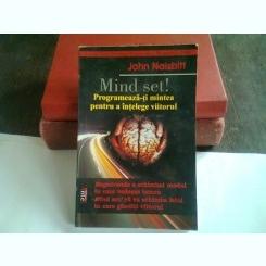MIND SET! PROGRAMEAZA-TI MINTEA PENTRU A INTELEGE VIITORUL - JOHN NAISBITT