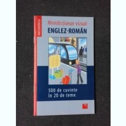 MINIDICTIONAR VIZUAL ENGLEZ ROMAN, 500 DE CUVINTE IN 20 DE TEME