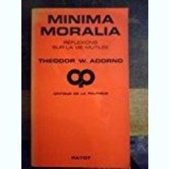 MINIMA MORALIA - THEODOR W. ADORNO  PAYOT  (CARTE IN LIMBA FRANCEZA)