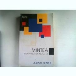 MINTEA. SCURTA INTRODUCERE IN FILOSOFIA MINTII - JOHN R. SEARLE