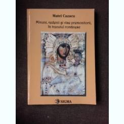 MINUNI, VEDENII SI VISE PREMONITORII, IN TRECUTUL ROMANESC - MATEI CAZACU