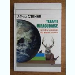 Mircea Ciuhrii - Terapii miraculoase cu retete originale din fauna terestra
