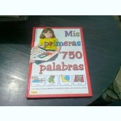 MIS PRIMERAS 750 PALABRAS  (PRIMELE MELE 750 CUVINTE, TEXT IN LIMBA SPANIOLA)