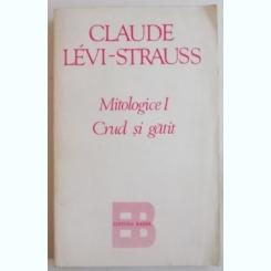 MITOLOGICE I , CRUD SI GATIT DE CLAUDE LEVI-STRAUSS ,