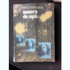 MOARA DE APA - MIHAIL GRAMESCU  (CU DEDICATIA AUTORULUI)