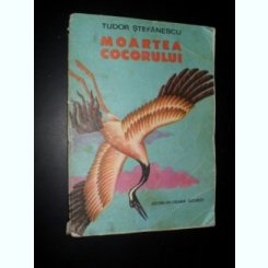 Moartea cocorului - Tudor Stefanescu 1976