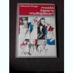 MODA, TIPARE, MULTIPLICARI - PETRACHE DRAGU
