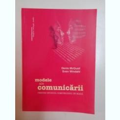 MODELE ALE COMUNICARII , PENTRU STUDIUL COMUNICARII DE MASA DE DENIS MCQUAIL , SVEN WINDAHL