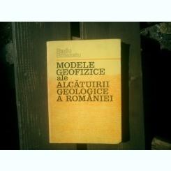 Modele geofizice ale alcatuirii geologice a Romaniei - Radu Botezatu