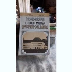 MONOGRAFIA LICEULUI MILITAR STEFAN CEL MARE - MIHAI BEJINARU