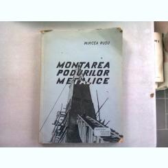 MONTAREA PODURILOR METALICE - MIRCEA RUSU