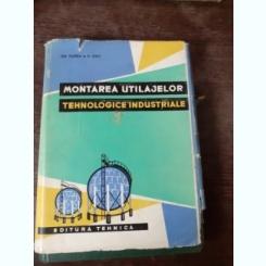 MONTAREA UTILAJELORTEHNOLOGICE INDUSTRIALE - GH. FLOREA