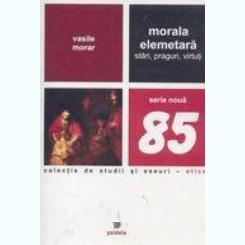 Morala elementara: stari, praguri, virtuti  Morala elementara: stari, praguri, virtuti  Vasile Morar