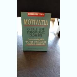 MOTIVATIA. O CALE SPRE PERFORMANTE DEOSEBITE