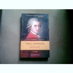 MOZART. O VIATA - PAUL JOHNSON