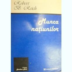 MUNCA NATIUNILOR-ROBERT B. REICH 1996