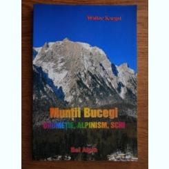 MUNTII BUCEGI. DRUMETIE, ALPINISM, SCHI - WALTER KARGEL