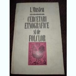 MUSLEA I. - CERCETARI ETNOGRAFICE SI DE FOLCLOR