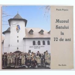 MUZEUL SATULUI LA 70 DE ANI - PAULA POPOIU