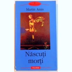 NASCUTI MORTI , 2004 Autor: MARTIN AMIS