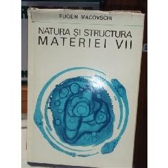 NATURA SI STRUCTURA MATERIEI VII , EUGEN MACOVSCHI