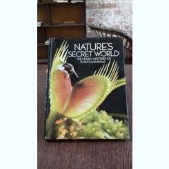 NATURE'S SECRET WORLD. THE HIDDEN MYSTERIES OF PLANTS & ANIMALS  (MISTERELE ASCUNSE ALE LUMII PLANTELOR SI ANIMALELOR)