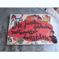 NE JUCAM,. DESENAM, MATEMATICA INVATAM - FLORICA ANDREESCU