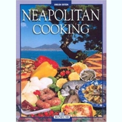 Neapolitan Cooking: Pizzas and Calzoni, Sauces, Pasta, First Courses, Meats and Fish, Vegetables, Fried Foods, Eggs and Desserts