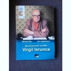 NECUNOSCUTUL SCRIITOR VIRGIL IERUNCA - MIHAELA ALBU, DAN ANGHELESCU