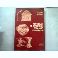 NEOLITICUL PE TERITORIUL ROMANIEI. CONSIDERATII - EUGEN COMSA  (DEDICATIE)