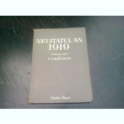 NEUITATUL AN 1919 - V. VISNEVSCHI  PIESA IN 3 ACTE