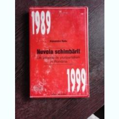 NEVOIA SCHIMBARII, UN DECENIU DE PLURIPARTIDISM IN ROMANIA 1989-1999 - ALEXANDRU RADU