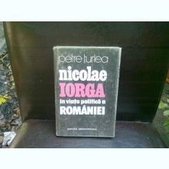 NICOLAE IORGA IN VIATA POLITICA A ROMANIEI - PETRE TUTEA