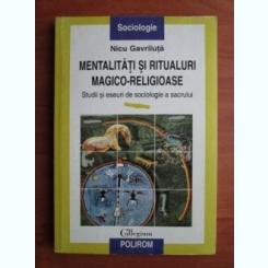 Nicu Gavriluta - Mentalitati si ritualuri magico-religioase. Studii si eseuri de sociologie a sacrului