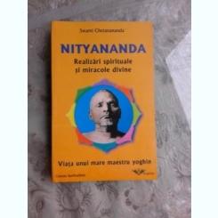 NITYANANDA, REALIZARI SPIRITUALE SI MIRACOLE DIVINE - SWAMI CHETANANANDA