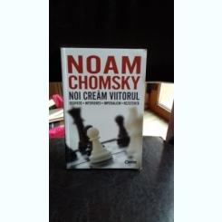 NOI CREAM VIITORUL - NOAM CHOMSKY