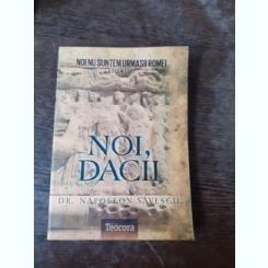 NOI NU SUNTEM URMASII ROMEI, VOL.II NOI, DACII - NAPOLEON SAVESCU