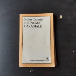 NU NUMAI CARAGIALE - STEFAN CAZIMIR