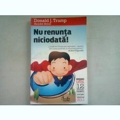 NU RENUNTA NICIODATA! - DONALD TRUMP