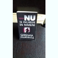 NU TE INCREDE IN NIMENI - GREGG HURWITZ