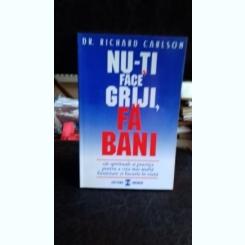 NU-TI FACE GRIJI, FA BANI - RICHARD CARLSON