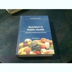 NUTRITION IN PUBLIC HEALTH - A HANDBOOK FOR DEVELOPING PROGRAMS AND SERVICES  (CARTE IN LIMBA ENGLEZA)