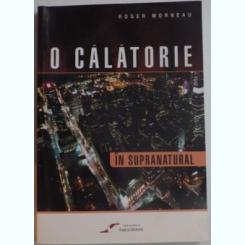 O CALATORIE IN SUPRANATURAL , 2006 Autor: ROGER MORNEAU