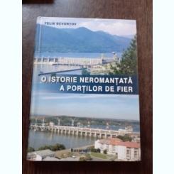 O ISTORIE NEROMANTATA A PORTILOR DE FIER - FELIX SCVORTOV  (CU DEDICATIE)
