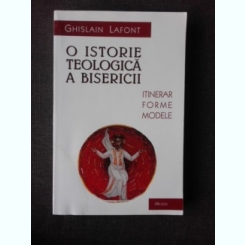 O ISTORIE TEOLOGICA A BISERICII - GHILSAIN LAFONT