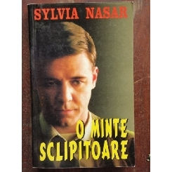 O MINTE SCLIPITOARE - SYLVIA NASAR