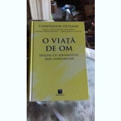O VIATA DE OM. DIALOG CU JURNALISTUL DAN CONSTANTIN - CONSTANTIN OLTEANU