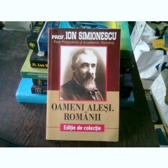 OAMENI ALESI. ROMANII - ION SIMIONESCU